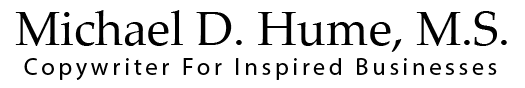 Michael D. Hume, M.S. - Copywriter For Inspired Businesses